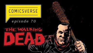 ComicsVerse Podcast Episode 70: The Walking Dead: From Negan to Now