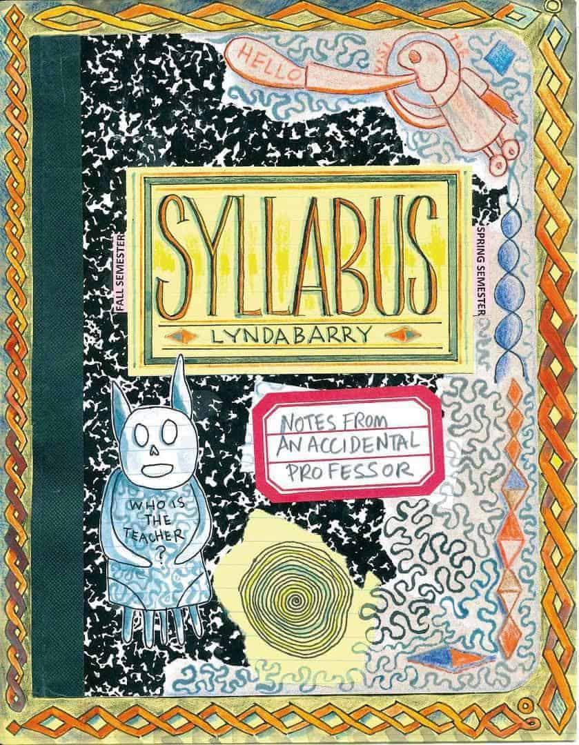 SYLLABUS: NOTES FROM AN ACCIDENTAL PROFESSOR Lynda Barry.